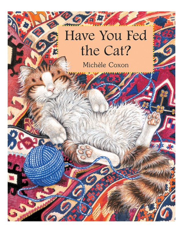 HAVE YOU FED THE CAT?